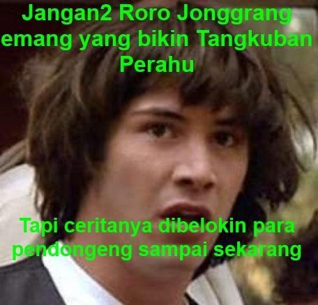 """Ini Kumpulan Meme Lucu """"Roro Jonggrang Buat Tangkuban Perahu"""""""
