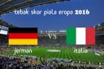 KUIS TEBAK SKOR PIALA EROPA PRANCIS 2016 : Jerman vs italia