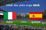 KUIS TEBAK SKOR PIALA EROPA PERANCIS 2016 : Italia vs Spanyol