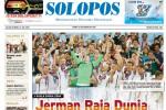 SOLOPOS HARI INI : Jerman Juara Piala Dunia 2014 hingga Koalisi Permanen Diragukan Langgeng