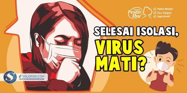 Selesai Isolasi, Virus Mati?