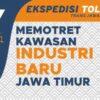 Memotret Kawasan Industri Baru Jawa Timur
