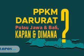 PPKM Darurat Pulau Jawa dan Bali, Kapan dan Dimana?